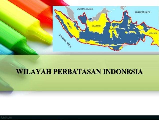 WILAYAH PERBATASAN INDONESIA