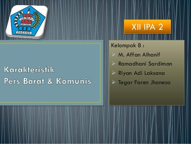 Kelompok 8 :  M. Affan Alhanif  Ramadhani Sardiman  Riyan Adi Laksana  Tegar Faren Jhonesa XII IPA 2