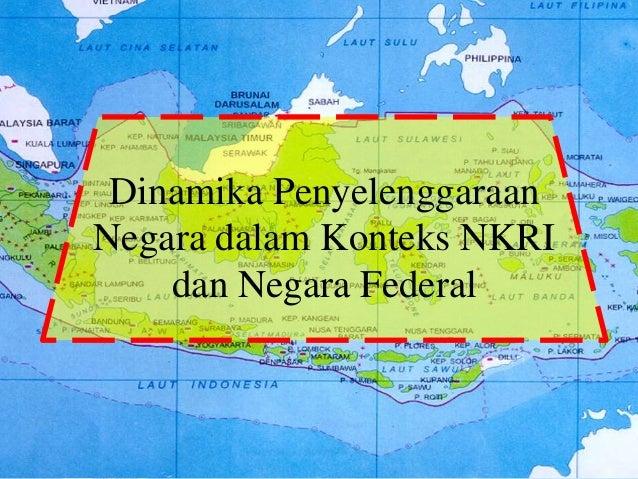 Dinamika Penyelenggaraan Negara dalam Konteks NKRI dan Negara Federal
