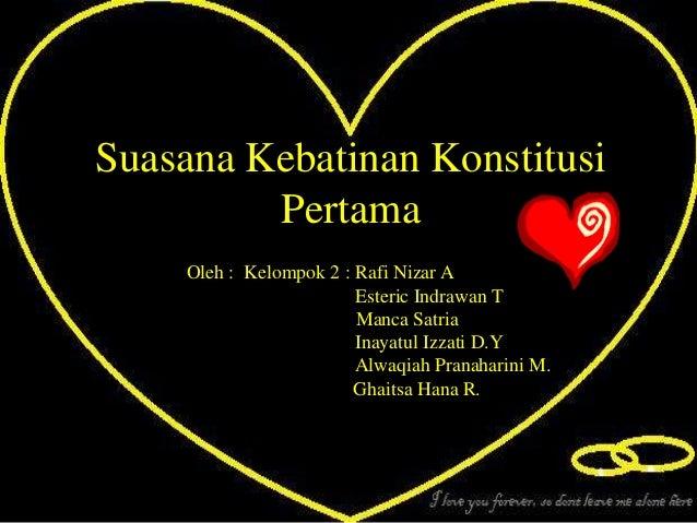 Suasana Kebatinan Konstitusi         Pertama     Oleh : Kelompok 2 : Rafi Nizar A                         Esteric Indrawan...
