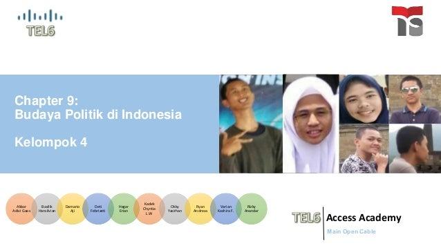 Chapter 9: Budaya Politik di Indonesia Kelompok 4 Access Academy Main Open Cable Akbar Adivi Gaos Basilik Hansilvian Damar...