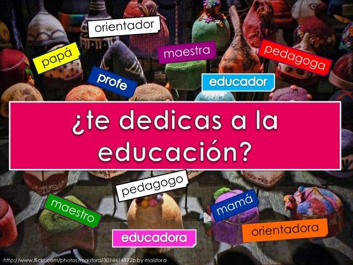 orientador<br />maestra<br />pedagoga<br />papá<br />profe<br />educador<br />¿te dedicas a la educación?<br />pedagogo<br...