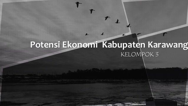 Potensi Ekonomi Kabupaten Karawang KELOMPOK 3