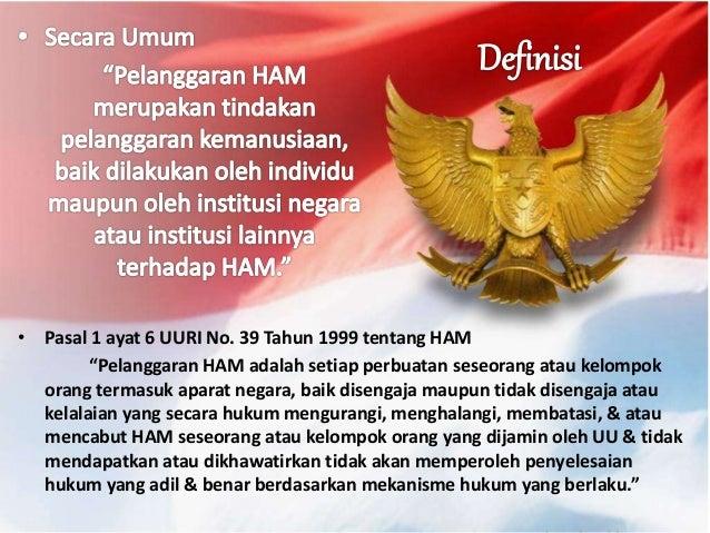 """• Pasal 1 ayat 6 UURI No. 39 Tahun 1999 tentang HAM """"Pelanggaran HAM adalah setiap perbuatan seseorang atau kelompok orang..."""