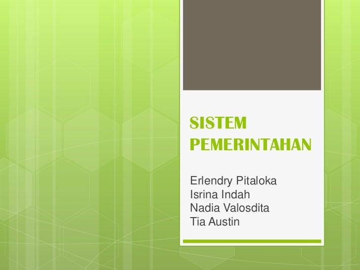 SISTEMPEMERINTAHANErlendry PitalokaIsrina IndahNadia ValosditaTia Austin