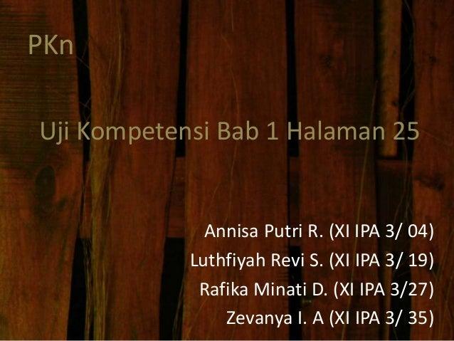 Uji Kompetensi Bab 1 Halaman 25  Annisa Putri R. (XI IPA 3/ 04)  Luthfiyah Revi S. (XI IPA 3/ 19)  Rafika Minati D. (XI IP...