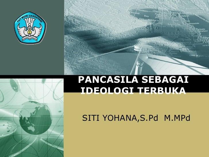 PANCASILA SEBAGAIIDEOLOGI TERBUKASITI YOHANA,S.Pd M.MPd