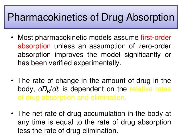 Pharmacokinetics of Drug Absorption • Most pharmacokinetic models assume first-order absorption unless an assumption of ze...