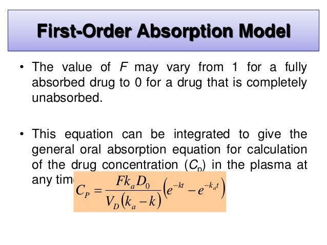 • A typical plot of the concentration of drug in the body after a single oral dose is presented. First-Order Absorption Mo...