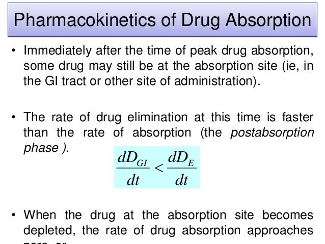 Pharmacokinetics of Drug Absorption • Immediately after the time of peak drug absorption, some drug may still be at the ab...