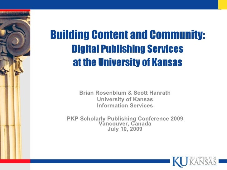 Building Content and Community:     Digital Publishing Services     at the University of Kansas         Brian Rosenblum & ...