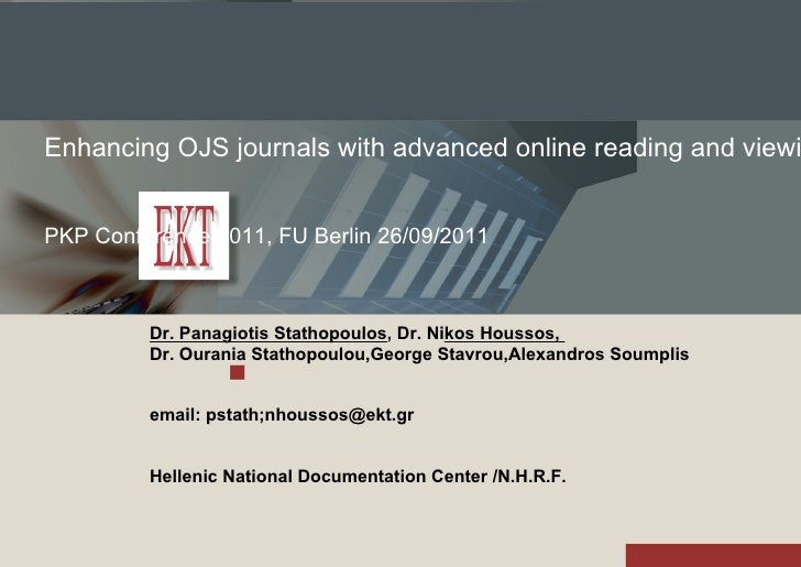Enhancing OJS journals with advanced online reading and viewing capabilities PKP Conference 2011, FU Berlin 26/09/2011 Dr....