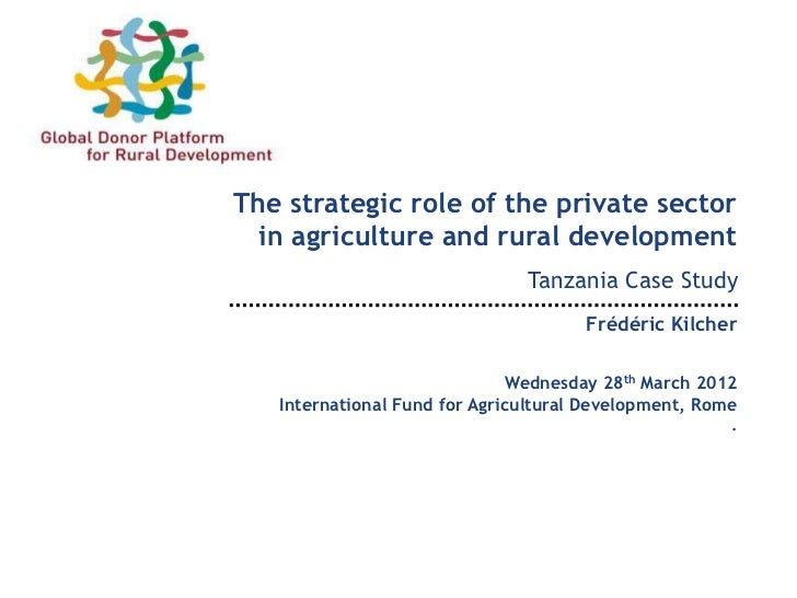 The strategic role of the private sector  in agriculture and rural development                               Tanzania Case...
