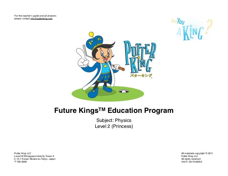 For the teacher's guide and all answersplease contact info@putterking.com                                     Future Kings...