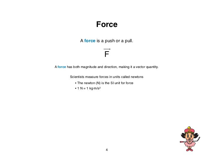 Force                 A force is a push or a pull.                                 FA force has both magnitude and directi...