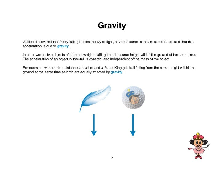 GravityGalileo discovered that freely falling bodies, heavy or light, have the same, constant acceleration and that thisac...