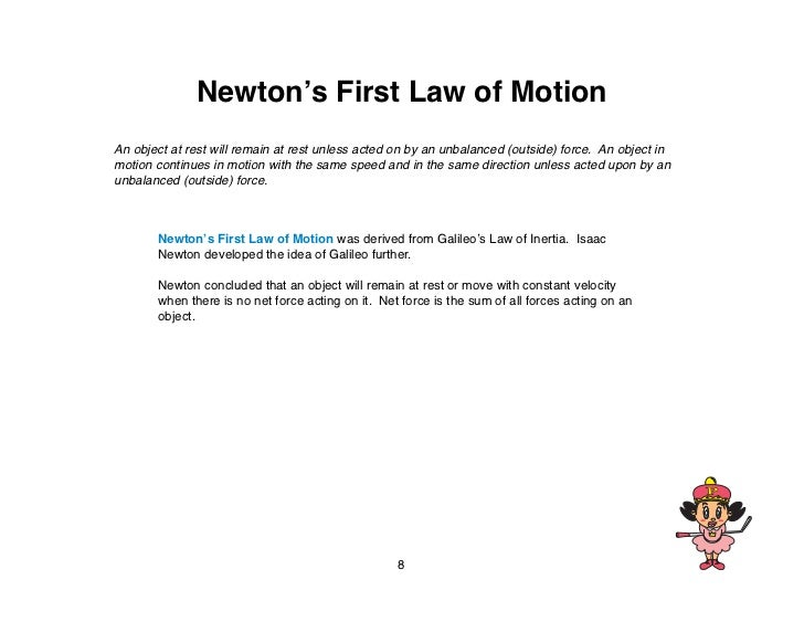 Newton's First Law of MotionAn object at rest will remain at rest unless acted on by an unbalanced (outside) force. An obj...