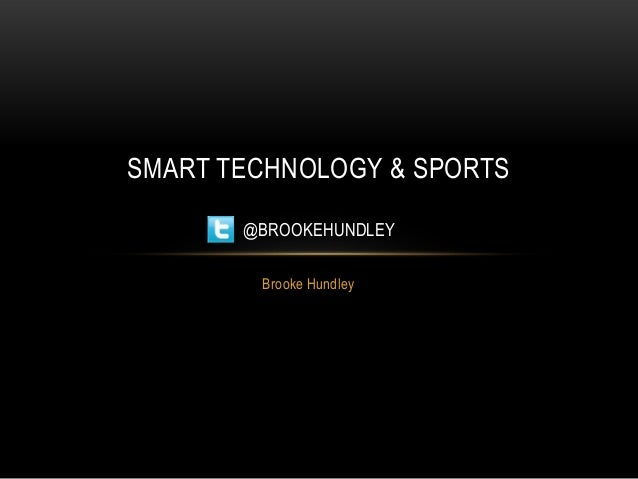 SMART TECHNOLOGY & SPORTS @BROOKEHUNDLEY Brooke Hundley