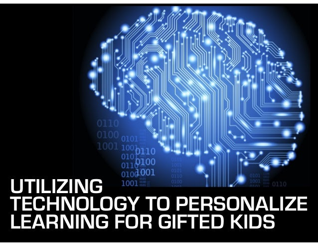 UTILIZING TECHNOLOGY TO PERSONALIZE LEARNING FOR GIFTED KIDS