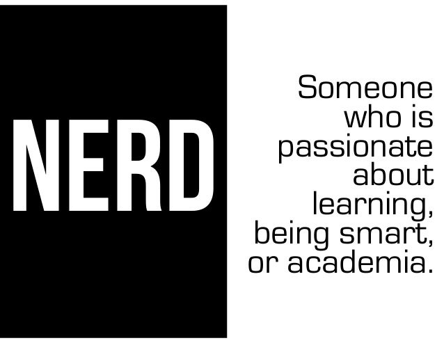 Nerd Someone Who Is Passionate