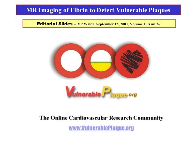 Editorial Slides - VP Watch, September 12, 2001, Volume 1, Issue 26 MR Imaging of Fibrin to Detect Vulnerable Plaques