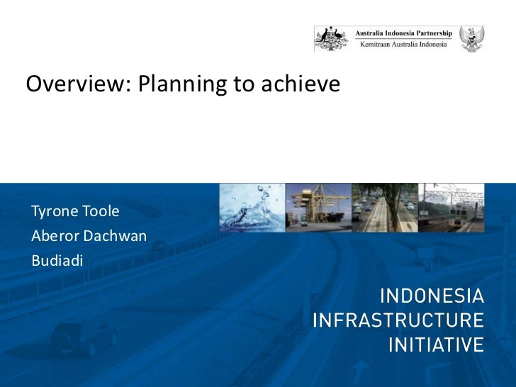 Overview: Planning to achieve<br />Tyrone Toole<br />Aberor Dachwan<br />Budiadi<br />