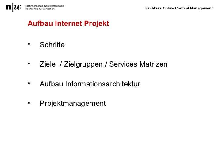 Aufbau Internet Projekt <ul><li>Schritte </li></ul><ul><li>Ziele  / Zielgruppen / Services Matrizen </li></ul><ul><li>Aufb...