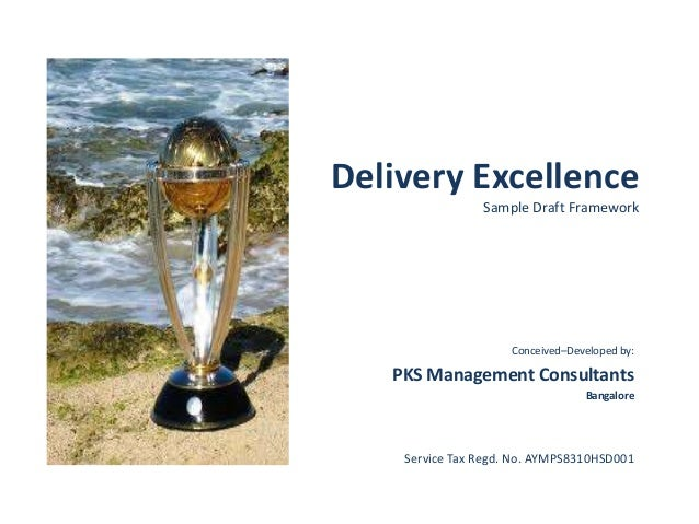 Delivery Excellence Sample Draft Framework Conceived–Developed by: PKS Management Consultants Bangalore Service Tax Regd. ...