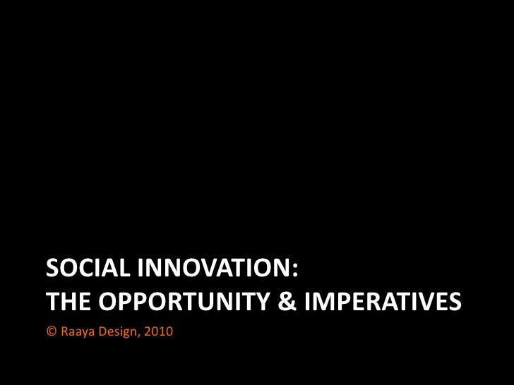 Social innovation: the opportunity & imperatives<br />© Raaya Design, 2010 <br />