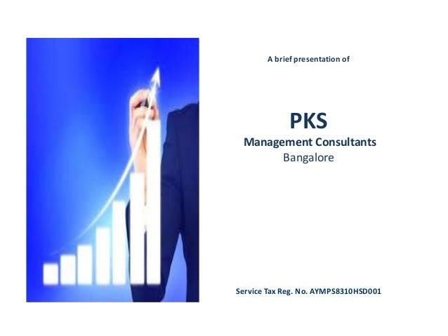 A brief presentation of PKS Management Consultants Bangalore Service Tax Reg. No. AYMPS8310HSD001