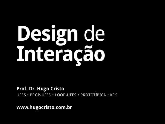 www.hugocristo.com.br Prof. Dr. Hugo Cristo UFES • PPGP-UFES • LOOP-UFES • PROTOTÍPICA • KFK Design de Interação