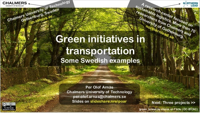 Green initiatives in  transportation  Some Swedish examples  Per Olof Arnäs  Chalmers University of Technology  per-olof.a...
