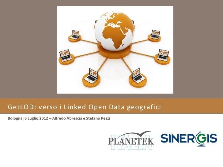 GetLOD: verso i Linked Open Data geograficiBologna, 6 Luglio 2012 – Alfredo Abrescia e Stefano Pezzi