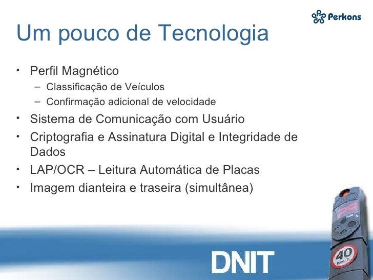 Um pouco de Tecnologia <ul><li>Perfil Magnético  </li></ul><ul><ul><li>Classificação de Veículos  </li></ul></ul><ul><ul><...