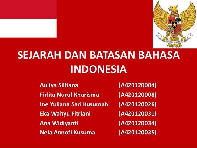 SEJARAH DAN BATASAN BAHASA INDONESIA Auliya Silfiana (A420120004) Firlita Nurul Kharisma (A420120008) Ine Yuliana Sari Kus...