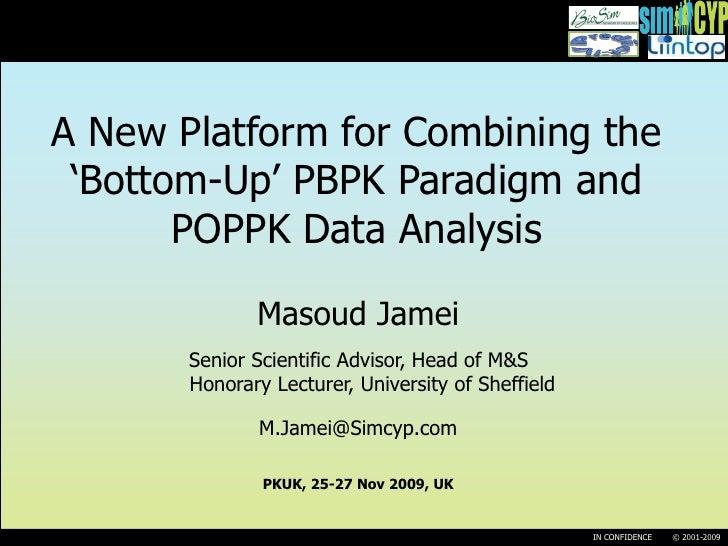 A New Platform for Combining the  'Bottom-Up' PBPK Paradigm and        POPPK Data Analysis                Masoud Jamei    ...