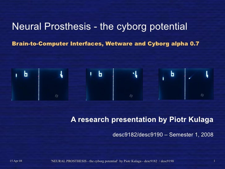 Neural Prosthesis - the cyborg potential Brain-to-Computer Interfaces, Wetware and Cyborg alpha 0.7                       ...