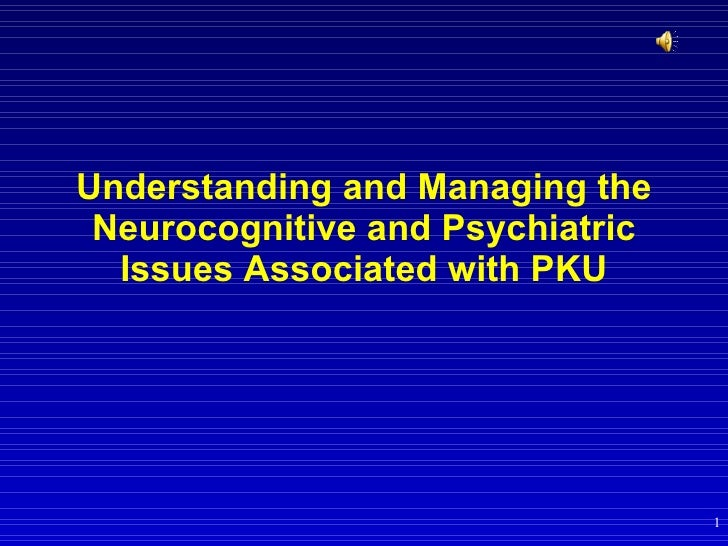 Understanding and Managing the Neurocognitive and Psychiatric Issues Associated with PKU