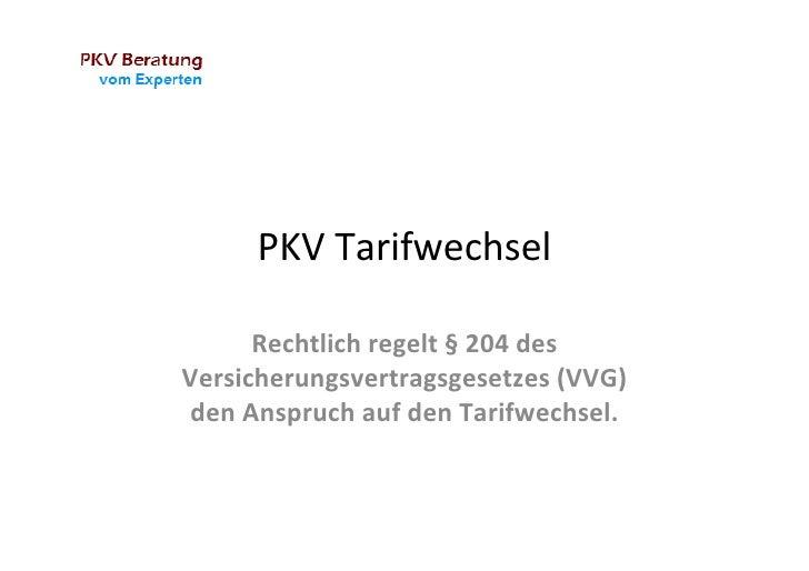 PKV Tarifwechsel          Rechtlich regelt § 204 des Versicherungsvertragsgesetzes (VVG)  den Anspruch...