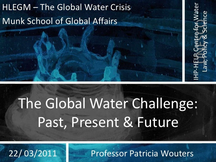 HLEGM – The Global Water Crisis<br />Munk School of Global Affairs<br />The Global Water Challenge: Past, Present & Future...