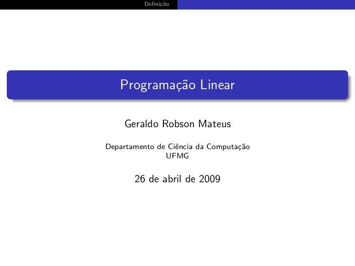 Defini¸˜o              ca   Programa¸˜o Linear           ca    Geraldo Robson MateusDepartamento de Ciˆncia da Computa¸˜o  ...