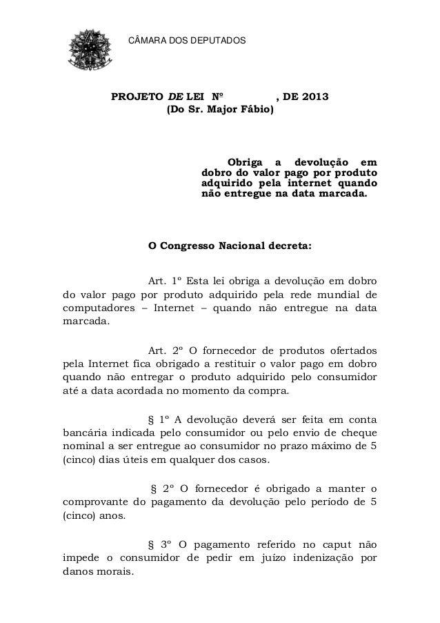 CÂMARA DOS DEPUTADOS PROJETO DE LEI No , DE 2013 (Do Sr. Major Fábio) Obriga a devolução em dobro do valor pago por produt...