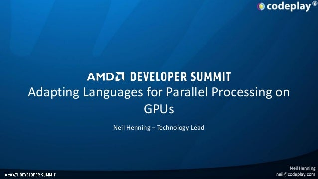 Adapting Languages for Parallel Processing on GPUs Neil Henning – Technology Lead  Neil Henning neil@codeplay.com