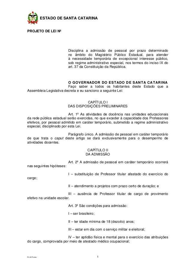 ESTADO DE SANTA CATARINA PL ACTs.doc 1 PROJETO DE LEI Nº Disciplina a admissão de pessoal por prazo determinado no âmbito ...