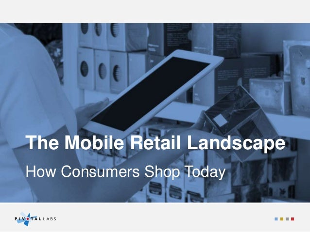 The Mobile Retail Landscape How Consumers Shop Today