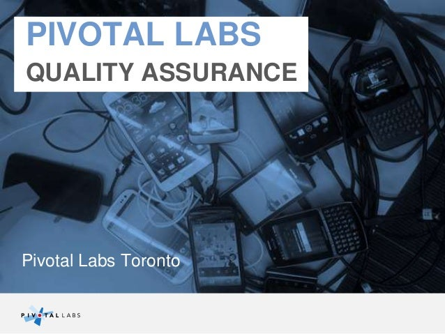 Pivotal Labs Toronto PIVOTAL LABS QUALITY ASSURANCE