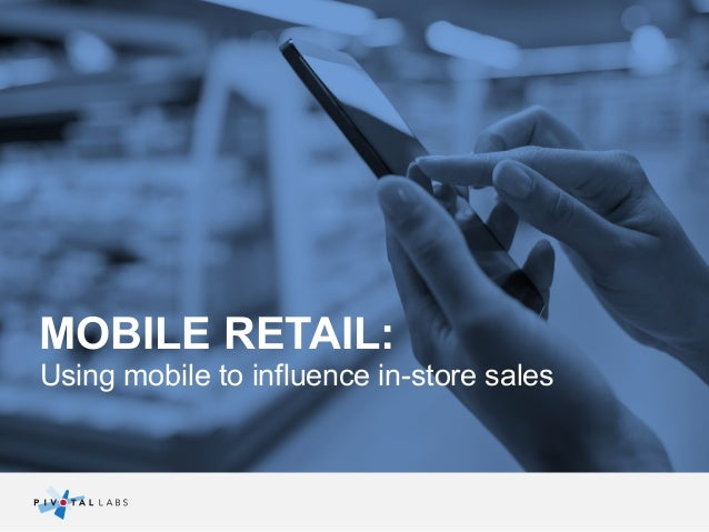 MOBILE RETAIL: Using mobile to influence in-store sales