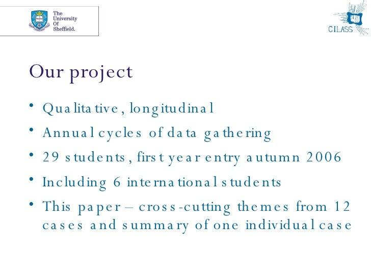 Our project <ul><li>Qualitative, longitudinal </li></ul><ul><li>Annual cycles of data gathering </li></ul><ul><li>29 stude...