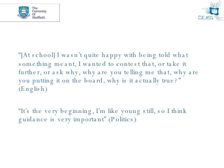 """<ul><li>"""" [At school] I wasn't quite happy with being told what something meant, I wanted to contest that, or take it furt..."""