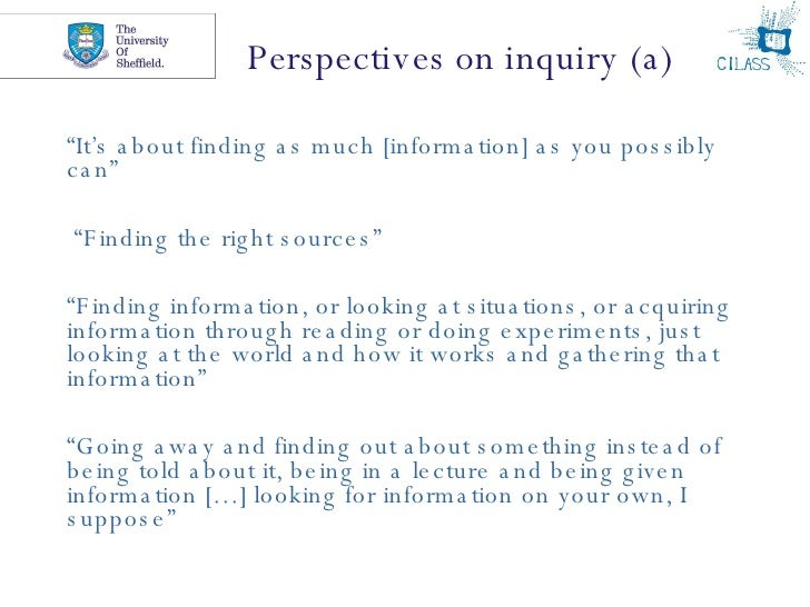 """Perspectives on inquiry (a) <ul><li>"""" It's about finding as much [information] as you possibly can""""  </li></ul><ul><li> """" ..."""